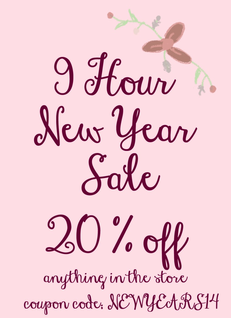 9 HOURS ONLY 20% off New Years Sale off of everything in store