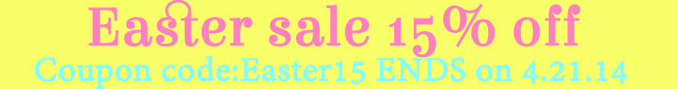 Easter Sale 15% off Ends 4.21.14