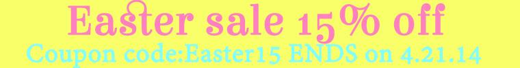 Easter Sale 15% off Ends 4.21.14